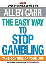 The Easy Way to Stop Gambling: Take Control of Your Life (Allen Carrs Easy Way),