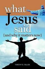 """What Jesus Said and Why It Matters Now"" *NEW* by Timothy D Fallon"