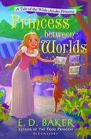 Princess Between Worlds : A Tale of the Wide-Awake Princess: By Baker, E. D.