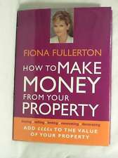 How to Make Money from Your Property: Add ££££s to the Value of Your Property, F