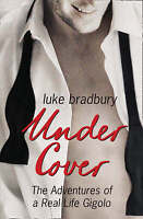 """AS NEW"" Bradbury, Luke, Undercover: The Adventures of a Real Life Gigolo, Paper"