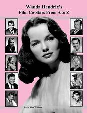 Wanda Hendrix's Film Co-Stars from a to Z by David Williams (2017, Paperback)