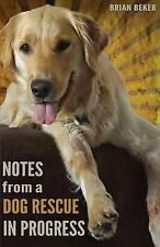 USED (VG) Notes from a Dog Rescue in Progress by Brian Beker