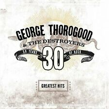 George Thorogood And The Destroyers - Greatest Hits: 30 Years Of Rock - NEW CD