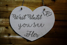 Wooden Heart Shaped Funny Wedding Sign - Wait Until You See Her - Pageboy Sign