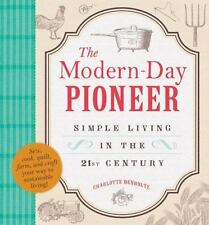 The Modern-Day Pioneer : Simple Living in the 21st Century by Charlotte Denholt…