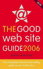 The Good Web Site Guide 2006: The Completely Revised, Best-Selling Guide to Over