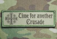 TIME FOR ANOTHER CRUSADE BADGE US ARMY USA MILITARY MULTICAM HOOK MORALE PATCH