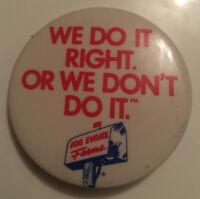 Bob Evans Farms Restaurant's We do it right or we dont do it Pinback Button