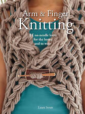 NEW Arm & Finger Knitting: 35 no-needle knits for the home and to wear