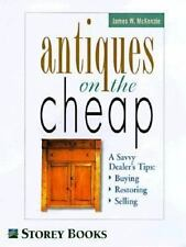 Antiques on the Cheap: A Savvy Dealer's Tips: Buying, Restoring, Selling: By ...