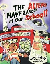 The Aliens Have Landed at Our School! by Kenn Nesbitt (2006, Paperback)