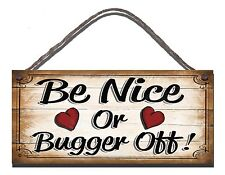 SHABBY CHIC WOODEN PLAQUE SIGN  BE NICE OR BUGGER OFF  GIFT PRESENT