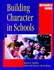 Building Character in Schools Resource Guide by Deborah Farmer, Karen E....