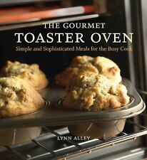 The Gourmet Toaster Oven: Simple and Sophisticated Meals for the Busy Cook, Alle