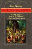 The Legends of the Jews Vol. 3 : Moses in the Wilderness by Louis Ginzberg