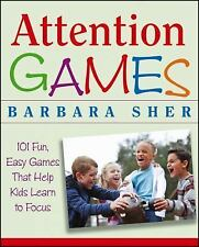 Attention Games : 101 Fun, Easy Games That Help Kids Learn to Focus by...