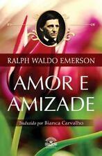 Amor e Amizade : Ensaios de Ralph Waldo Emerson by Ralph Waldo Emerson (2013,...