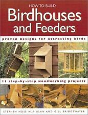 How to Build Birdhouses and Feeders: Featuring 11 Step-By-Step Woodworking Proje