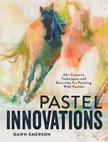 Pastel Innovations: 60+ Creative Techniques and Exercises for Painting with Past