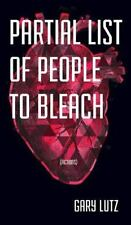 Partial List of People to Bleach by Gary Lutz (2013, Hardcover)