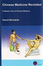 Chinese Medicine Revisited: A Western View of Chinese Medicine by Hamid Montakab