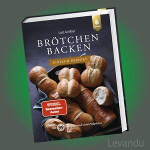 BRÖTCHEN BACKEN - EINFACH PERFEKT   LUTZ GEISSLER   Mit 99 Rezepten - Stepfotos