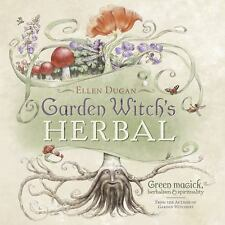 Garden Witch's Herbal : Green Magick, Herbalism and Spirituality by Ellen Dugan