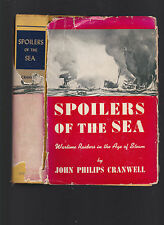 Spoilers of the Sea: Wartime Raiders in the Age of Steam, John P. Cranwell 1941