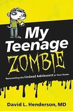My Teenage Zombie: Resurrecting the Undead Adolescent in Your Home (Paperback or