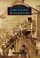 Lake County Schoolhouses [Images of America] [CA] [Arcadia Publishing]