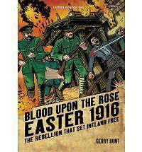 Blood Upon the Rose: Easter 1916: the Rebellion That Set Ireland Free by Gerry …