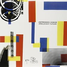 ESTROGEN HIGHS - IRRELEVANT FUTURE  CD NEU