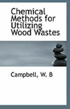 Chemical Methods for Utilizing Wood Wastes by Campbell B (2009, Paperback)