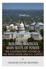 Building America's Main Seats of Power : The Construction History of the...