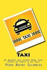 Taxi : Un Libro Que Usted Debe Leer Antes de Subir a un Taxi by Pedro Napuri...