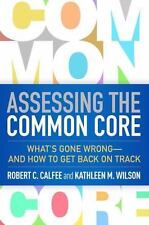 Assessing the Common Core : What's Gone Wrong--And How to Get Back on Track...