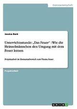 Unterrichtsstunde: 'Das Feuer' : Wie die Heinzelm�nnchen den Umgang mit dem...