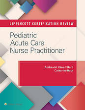 Lippincott Certification Review: Pediatric Acute Care Nurse Practitioner by...