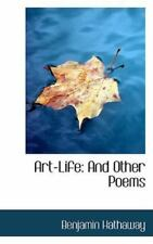 Art-Life : And Other Poems by Benjamin Hathaway (2009, Paperback)