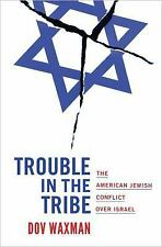 Trouble in the Tribe : The American Jewish Conflict over Israel by Dov Waxman...