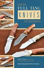 Making Full Tang Knives For Beginners: Step-by-Step Manual/ knife making
