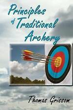 NEW Principles of Traditional Archery by Thomas Grissom