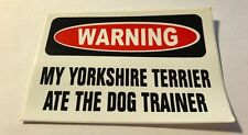 FUNNY My Yorkshire Terrier Ate The Dog Trainer Sticker Decal Graphic Vinyl Label