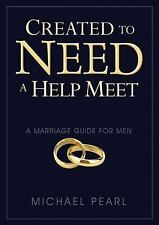 Created to Need a Help Meet : A Marriage Guide for Men by Michael Pearl...