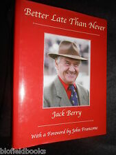 SIGNED: Better Late Than Never by Jack Berry (Hardback, 2009-1st) Horse Racing