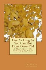 Live As Long As You Can, but Don't Grow Old : A Man's Quest on How to Stay...