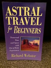 Astral Travel for Beginners: Transcend Time and Space with Out-of-body Experien…