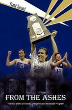 From the Ashes : The Rise of the University of Washington Volleyball Program...