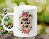Best Mom Ever Coffee Mug Cup, for Birthday, Mother's Day, Christmas Gift ideas